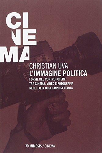 L'immagine politica. Forme del contropotere tra cinema,: Uva, Christian