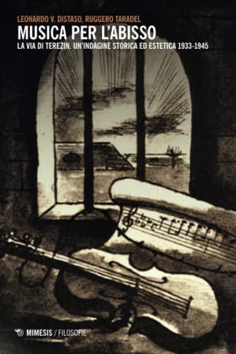 9788857520247: Musica per l'abisso. La via di Terezin. Un'indagine storica ed estetica 1933-1945