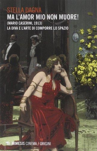 9788857522968: Ma l'amor mio non muore! (Mario Caserini, 1913). La diva e l'arte di comporre lo spazio
