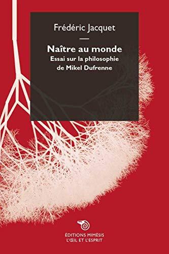 9788857523712: Naître au monde : Essai sur la philosophie de Mikel Dufrenne