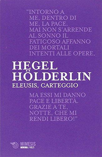 9788857524122: Eleusis, carteggio. Il poema filosofico del giovane Hegel e il suo epistolario con Hölderlin. Testo tedesco a fronte (Minima volti)