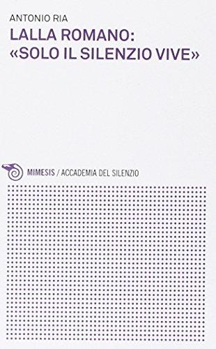 Lalla Romano: «solo il silenzio vive» (Paperback): Antonio Ria