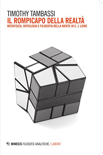Il Rompicapo della Realtà. Metafisica, Ontologia e Filosofia della Mente in E. J. Lowe.: ...