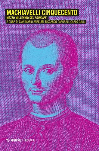 9788857529714: Machiavelli Cinquecento. Mezzo millennio del «Principe»