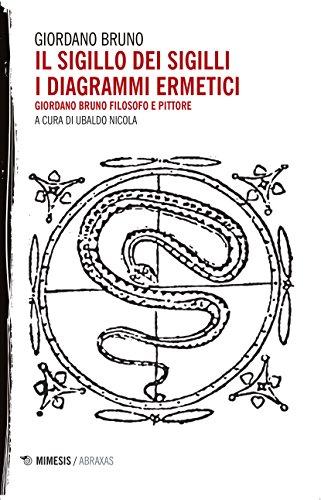 9788857531212: Il sigillo dei sigilli. I diagrammi ermetici. Giordano Bruno filosofo e pittore
