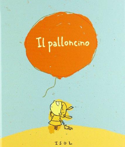 9788857600857: Il palloncino. Ediz. illustrata (Illustrati)