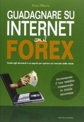 9788857901305: Guadagnare su internet con il Forex. Guida agli strumenti e ai segreti per operare sul mercato delle valute