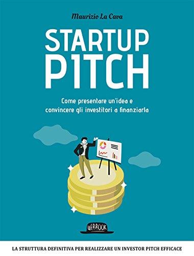 9788857907666: Startup pitch. Come presentare un'idea e convincere gli investitori a finanziarla