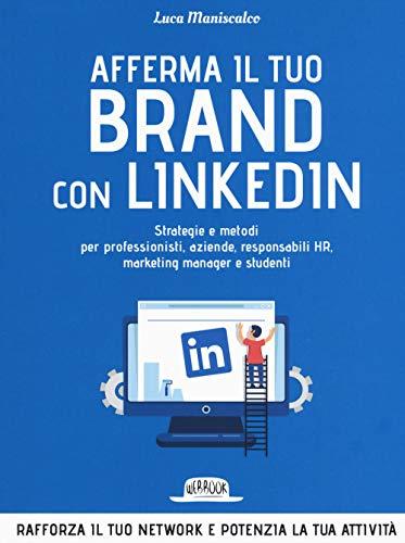 9788857909240: Afferma il tuo brand con LinkedIn. Strategie e metodi per professionisti, aziende, responsabili HR, marketing manager e studenti