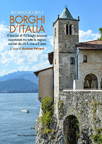 9788857912158: In viaggio tra i borghi d'Italia. Il fascino di 92 luoghi preziosi incastonati tra tutte le regioni, narrati da chi li vive e li ama