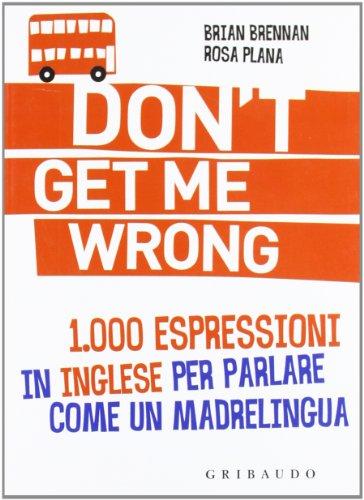 9788858006030: Don't get me wrong. 1.000 espressioni in inglese per parlare come un madrelingua