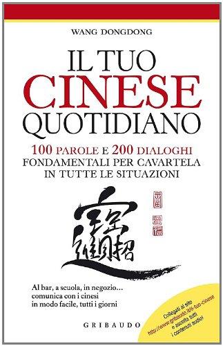 9788858010099: Il tuo cinese quotidiano. 100 parole e 200 dialoghi fondamentali per cavartela in tutte le situazioni