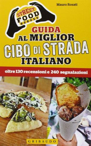 9788858010884: Street food heroes. Guida al miglior cibo di strada italiano. Oltre 130 recensioni e 240 segnalazioni