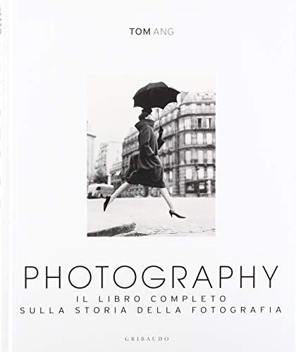 9788858014295: Photography. Il libro completo sulla storia della fotografia (Passioni)