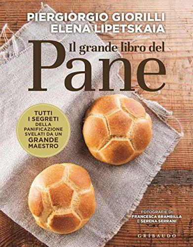 9788858014936: Il grande libro del pane. Tutti i segreti della panificazione, svelati da un grande maestro