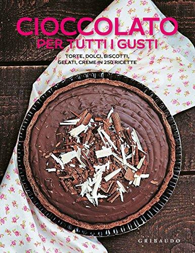 9788858018392: Cioccolato per tutti i gusti. Torte, dolci, biscotti, gelati, creme in 250 ricette (Ricettari pratici)