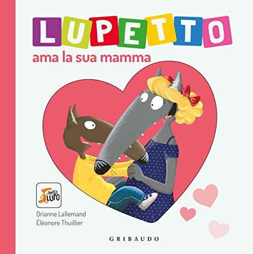 9788858023129: Lupetto ama la sua mamma. Amico lupo. Ediz. illustrata
