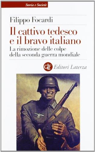 9788858104309: Il cattivo tedesco e il bravo italiano. La rimozione delle colpe della seconda guerra mondiale (Storia e societ�)