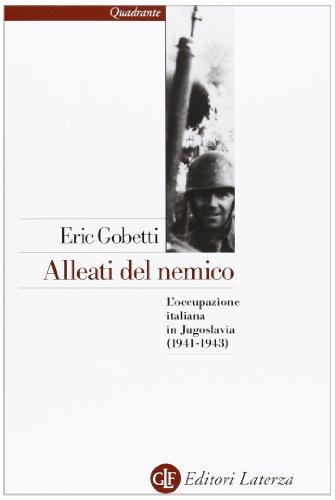 Alleati del nemico. L'occupazione italiana in Jugoslavia: Eric Gobetti
