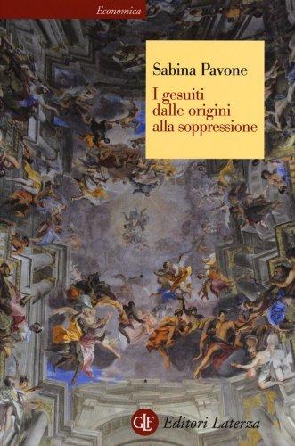 9788858108833: I gesuiti. Dalle origini alla soppressione. 1540-1773