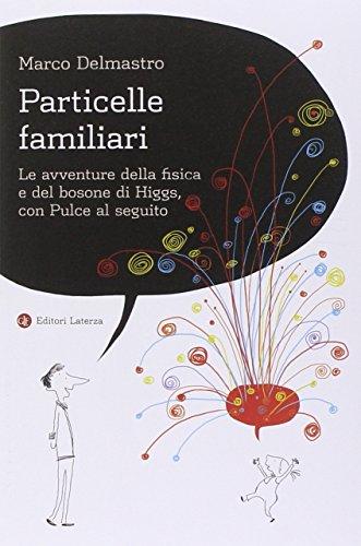 9788858112274: Particelle familiari. Le avventure della fisica e del bosone di Higgs, Con Pulce al seguito