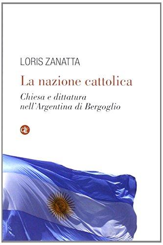 9788858112380: La nazione cattolica. Chiesa e dittatura nell'Argentina di Bergoglio