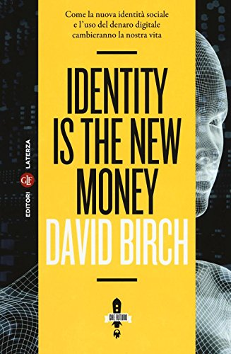 9788858121283: Identity is the new money. Come la nuova identità sociale e l'uso del denaro digitale cambieranno la nostra vita