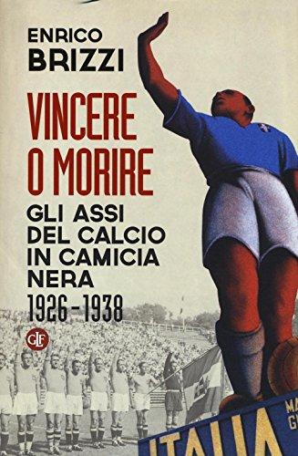 9788858123836: Vincere o morire. Gli assi del calcio in camicia nera (1926-1938) (I Robinson)