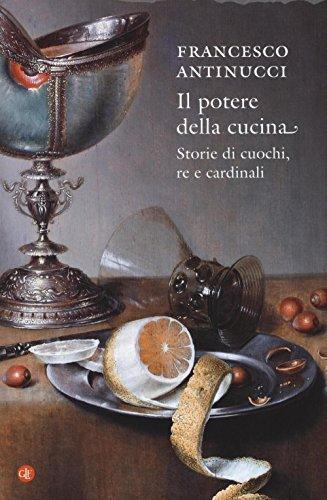 Il potere della cucina. Storie di cuochi,: Francesco Antinucci