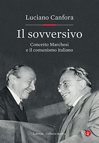 9788858136935: Il sovversivo. Concetto Marchesi e il comunismo italiano