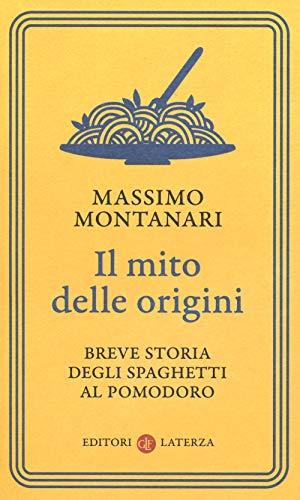 9788858138809: Il mito delle origini. Breve storia degli spaghetti al pomodoro