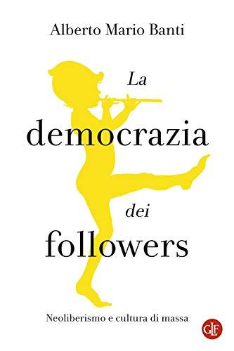9788858142431: La democrazia dei followers. Neoliberismo e cultura di massa