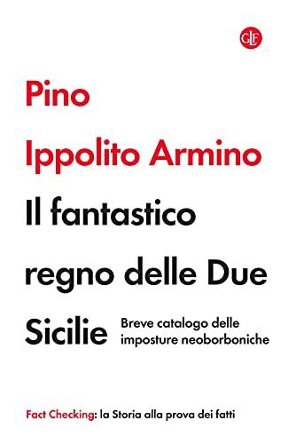 9788858144374: Il fantastico regno delle Due Sicilie. Breve catalogo delle imposture neoborboniche