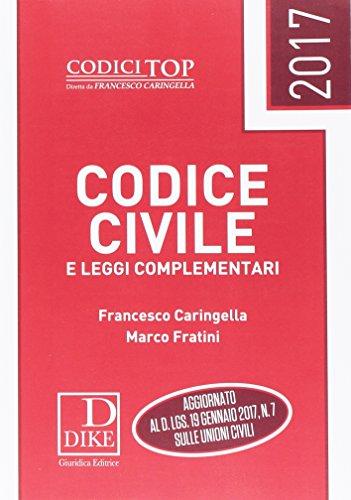 Codice civile e leggi complementari 2017: Francesco Caringella; Marco