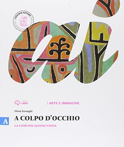 9788858308004: A colpo d'occhio. Vol. A-B: La comunicazione visiva-Storia dell'arte. Per la Scuola media. Con e-book. Con espansione online
