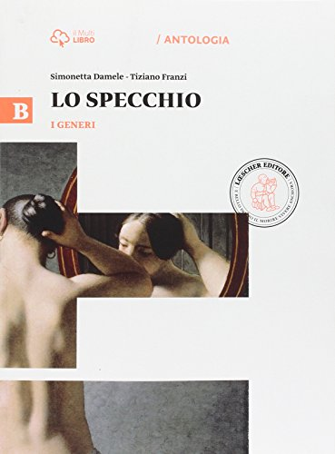 9788858313312: Lo specchio. Vol. B-I generi. Per le Scuole superiori. Con e-book. Con espansione online