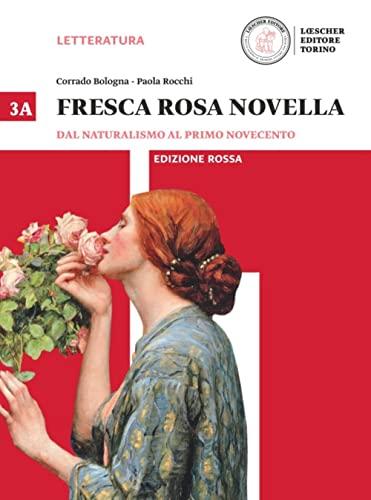 9788858323922: Fresca rosa novella. Vol. 3A: Dal naturalismo al primo Novecento. Ediz. rossa. Per le Scuole superiori. Con e-book. Con espansione online