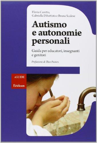 9788859000099: Autismo e autonomie personali. Guida per educatori, insegnanti e genitori (Guide. Metodologie e percorsi didattica)