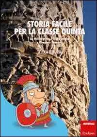 9788859000907: Storia facile per la classe quinta. La civiltà greca, l'Italia antica e l'impero Romano