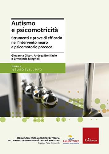 9788859001126: Autismo e psicomotricità. Strumenti e prove di efficacia nell'intervento neuro e psicomotorio precoce