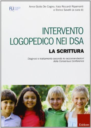 9788859003267: Intervento logopedico nei DSA. La scrittura. Diagnosi e trattamento secondo le raccomandazioni della Consensus Conference