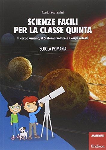 9788859006442: Scienze facili per la classe quinta. Il corpo umano, il Sistema Solare e i corpi celesti. Scuola primaria. Con aggiornamento online