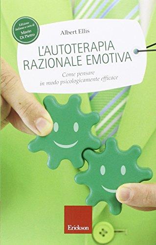 9788859007593: L'autoterapia razionale-emotiva. Come pensare in modo psicologicamente efficace