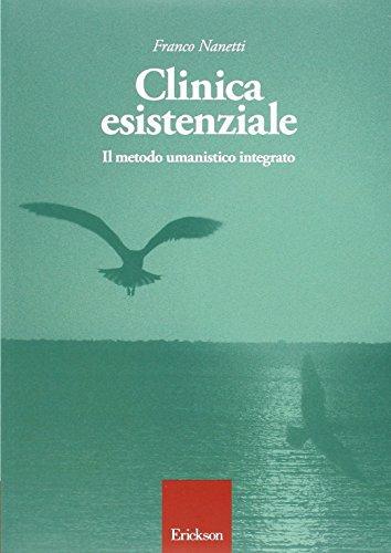 Clinica esistenziale. Manuale di formazione alla relazione: Franco Nanetti