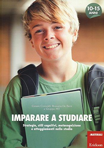 Imparare a studiare. Strategie, stili cognitivi, metacognizione: Cesare Cornoldi; Rossana