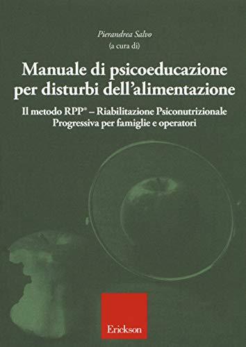 9788859017103: Manuale di psicoeducazione per disturbi dell'alimentazione. Il metodo RPP® Riabilitazione Psiconutrizionale Progressiva per famiglie e operatori