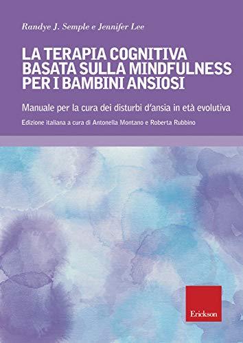 9788859018209: Terapia cognitiva basata sulla mindfulness per bambini ansiosi. Manuale per la cura dei disturbi d'ansia in età evolutiva