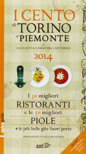 9788859203704: I Cento di Torino e Piemonte 2014. I 50 migliori ristoranti e le 50 migliori piole della città (ExtraGuide. Cento)