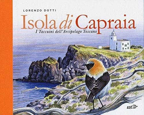 Isola di Capraia. I taccuini dell'arcipelago toscano: Lorenzo Dotti