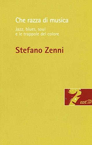 Che razza di musica. Jazz, blues, soul: Stefano Zenni